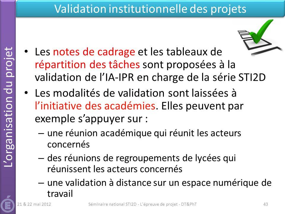 Séminaire national STI2D - L'épreuve de projet - DT&PhT43 Validation institutionnelle des projets 21 & 22 mai 2012 Les notes de cadrage et les tableau