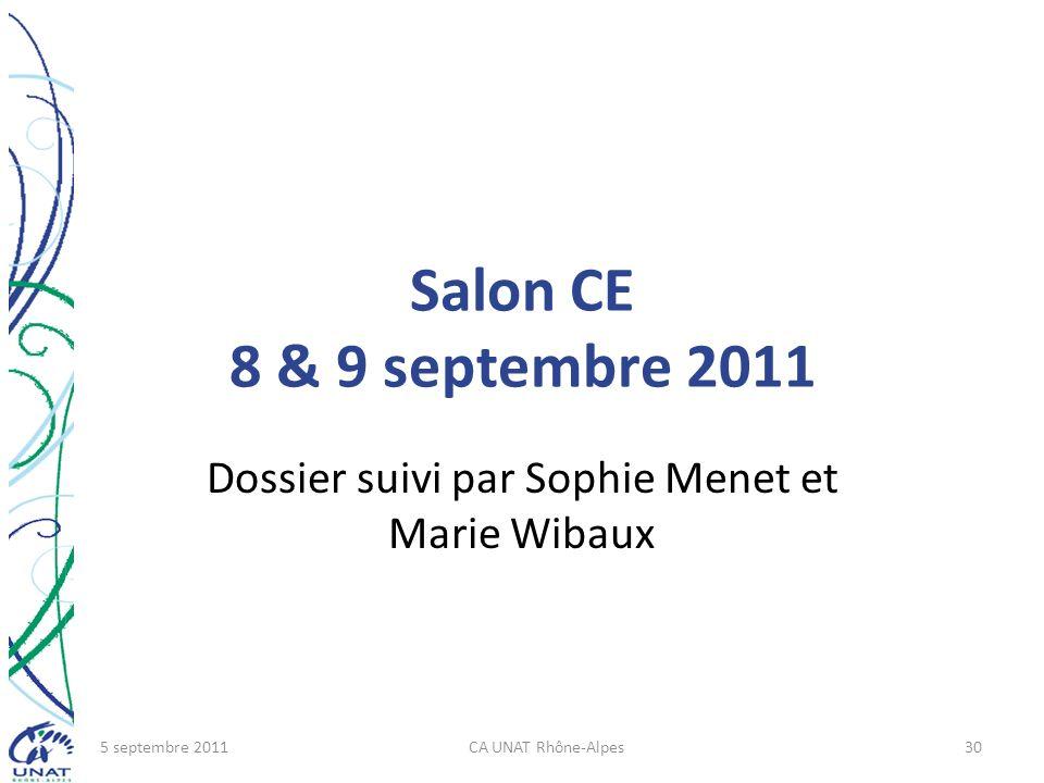 Salon CE 8 & 9 septembre 2011 Dossier suivi par Sophie Menet et Marie Wibaux 5 septembre 2011CA UNAT Rhône-Alpes30
