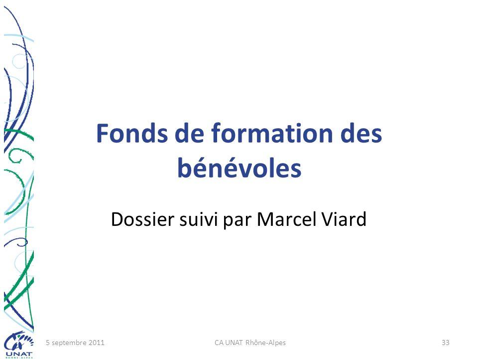Fonds de formation des bénévoles Dossier suivi par Marcel Viard 5 septembre 2011CA UNAT Rhône-Alpes33