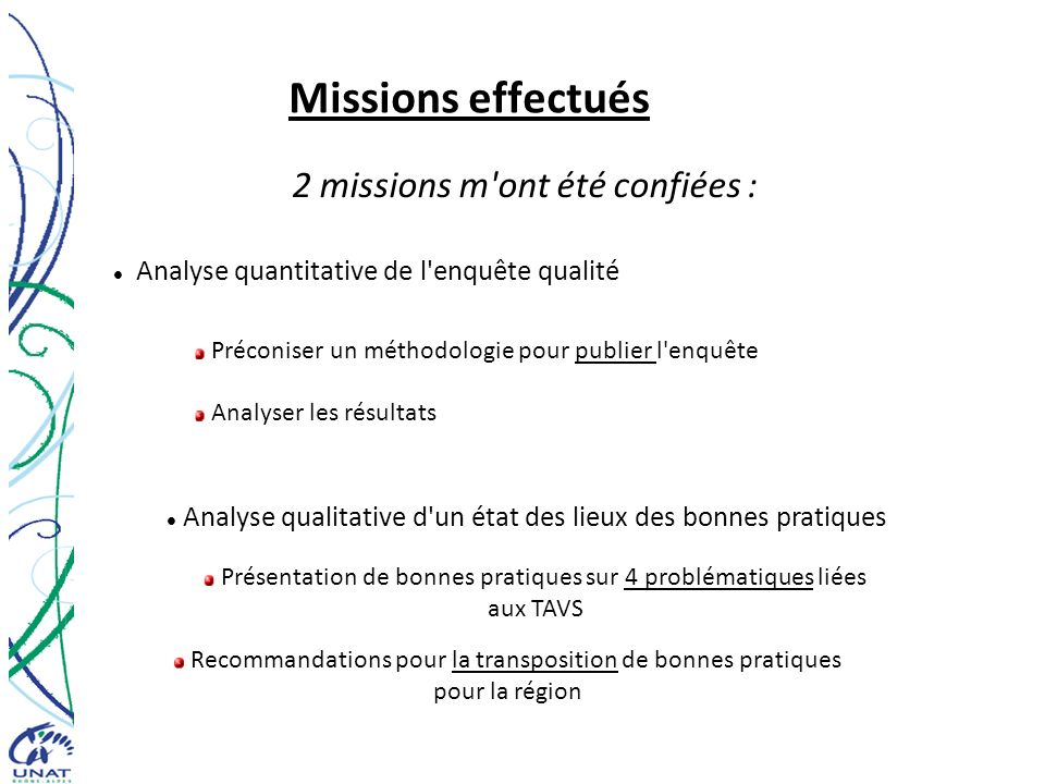 Missions effectués 2 missions m'ont été confiées : Analyse quantitative de l'enquête qualité Analyse qualitative d'un état des lieux des bonnes pratiq