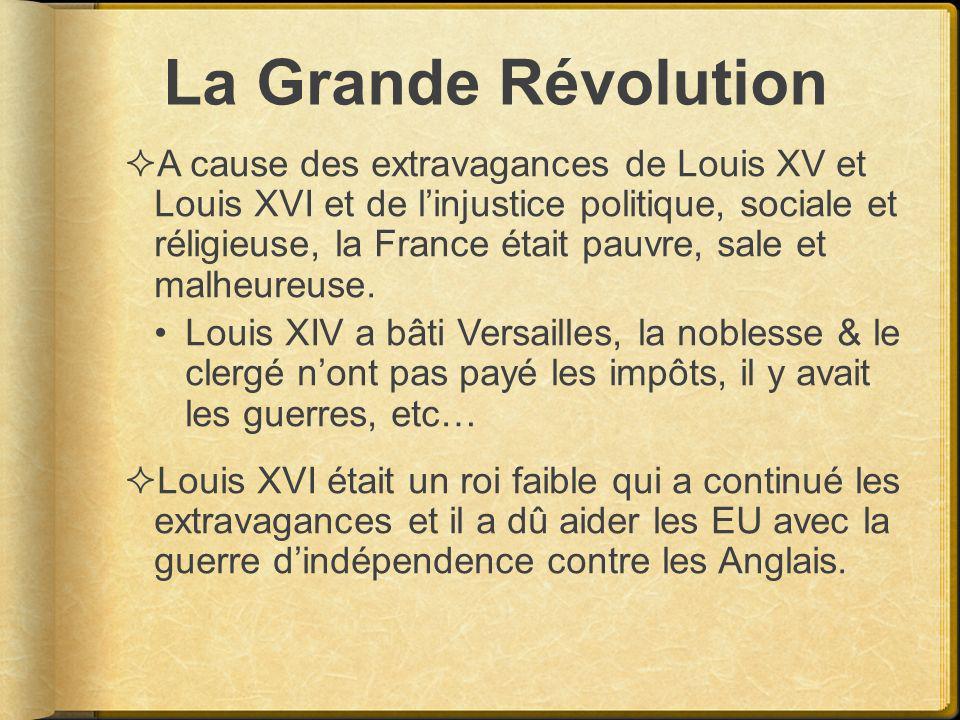 La Grande Révolution A cause des extravagances de Louis XV et Louis XVI et de linjustice politique, sociale et réligieuse, la France était pauvre, sal