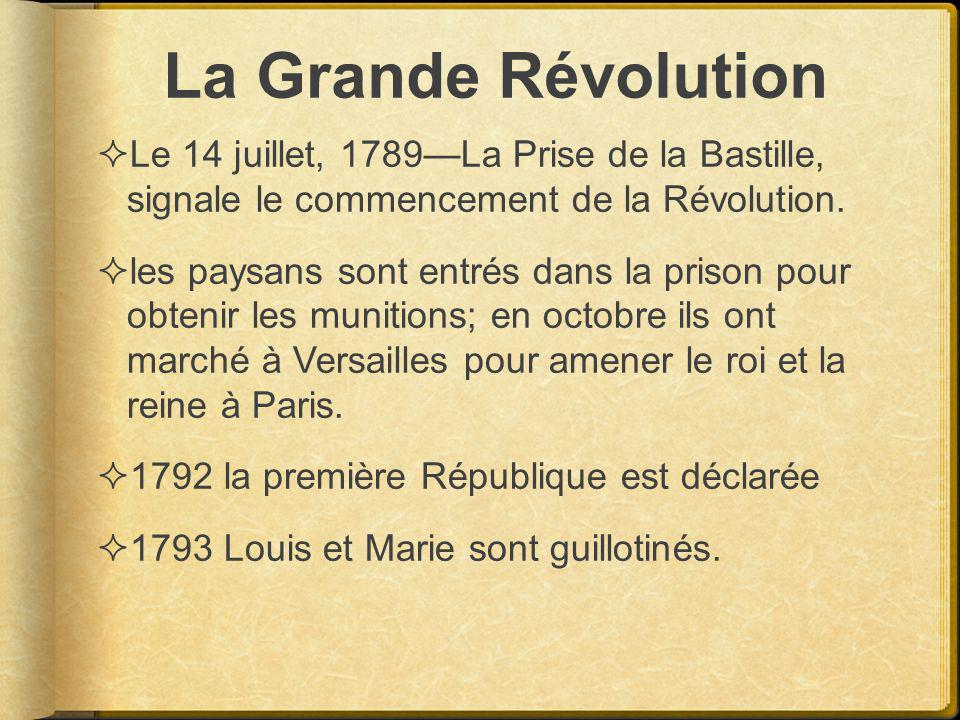 La Grande Révolution Le 14 juillet, 1789La Prise de la Bastille, signale le commencement de la Révolution. les paysans sont entrés dans la prison pour