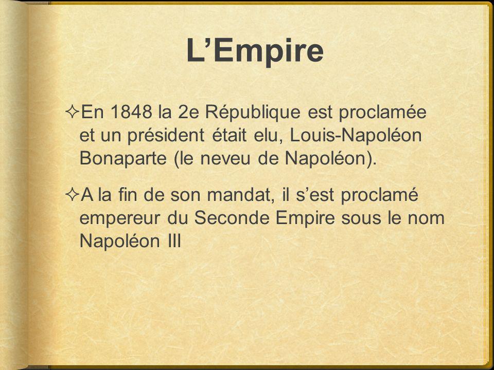 LEmpire En 1848 la 2e République est proclamée et un président était elu, Louis-Napoléon Bonaparte (le neveu de Napoléon). A la fin de son mandat, il