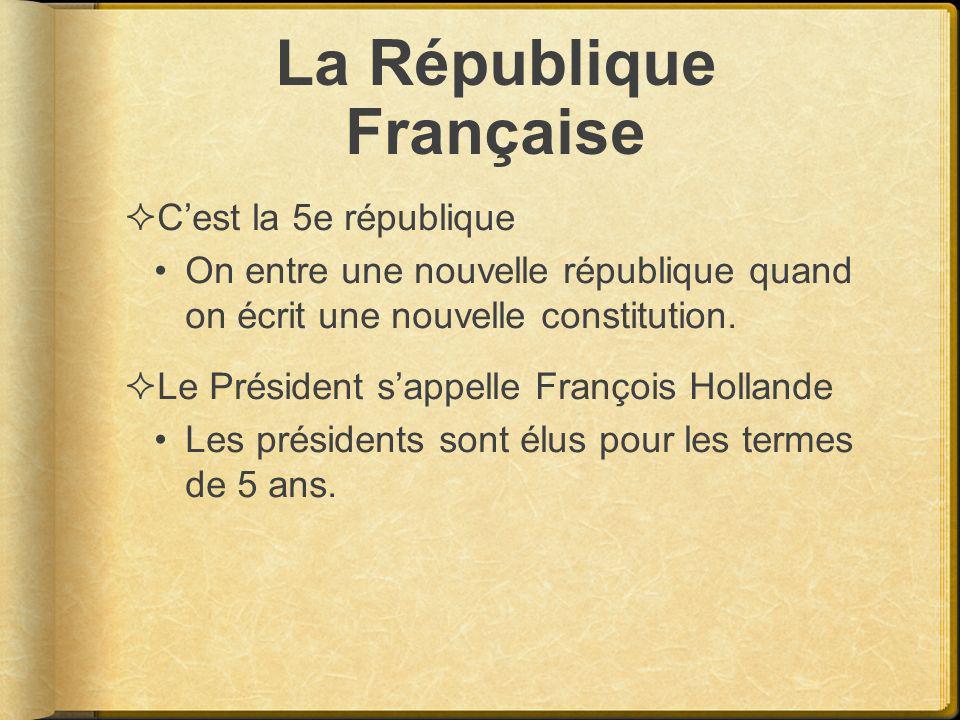 La République Française Cest la 5e république On entre une nouvelle république quand on écrit une nouvelle constitution. Le Président sappelle Françoi