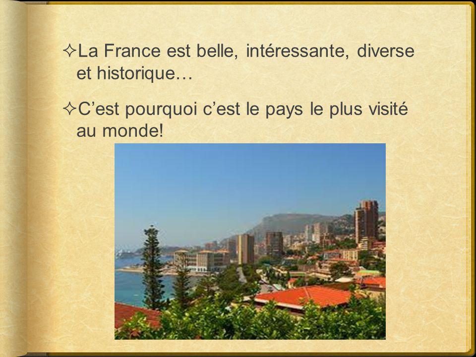 La France est belle, intéressante, diverse et historique… Cest pourquoi cest le pays le plus visité au monde!