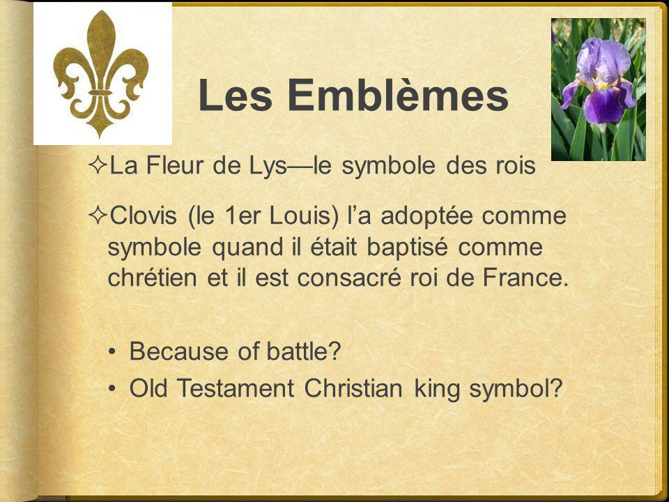 Les Emblèmes La Fleur de Lysle symbole des rois Clovis (le 1er Louis) la adoptée comme symbole quand il était baptisé comme chrétien et il est consacr