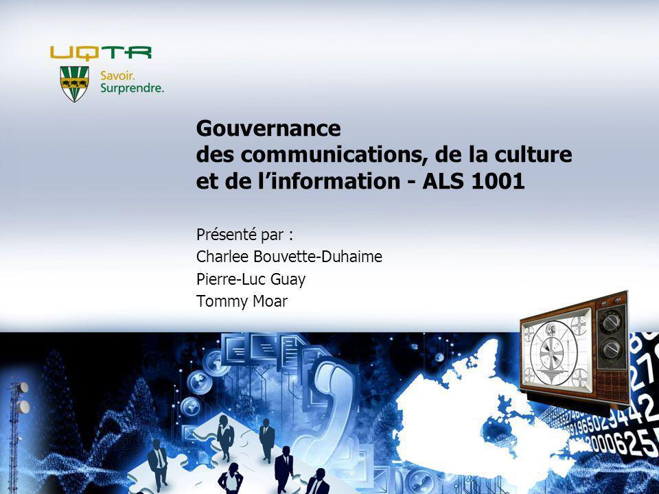 Présenté par : Charlee Bouvette-Duhaime Pierre-Luc Guay Tommy Moar Gouvernance des communications, de la culture et de linformation - ALS 1001