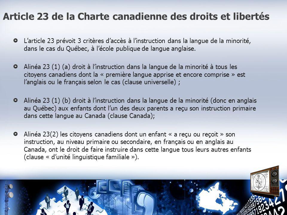 Article 23 de la Charte canadienne des droits et libertés Larticle 23 prévoit 3 critères daccès à linstruction dans la langue de la minorité, dans le cas du Québec, à lécole publique de langue anglaise.