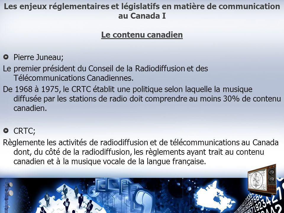 Les enjeux réglementaires et législatifs en matière de communication au Canada I Le contenu canadien Pierre Juneau; Le premier président du Conseil de la Radiodiffusion et des Télécommunications Canadiennes.