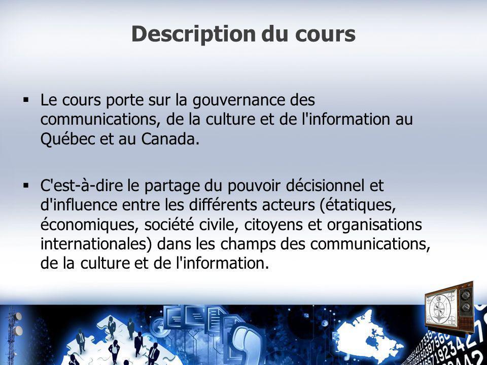 Description du cours Le cours porte sur la gouvernance des communications, de la culture et de l information au Québec et au Canada.