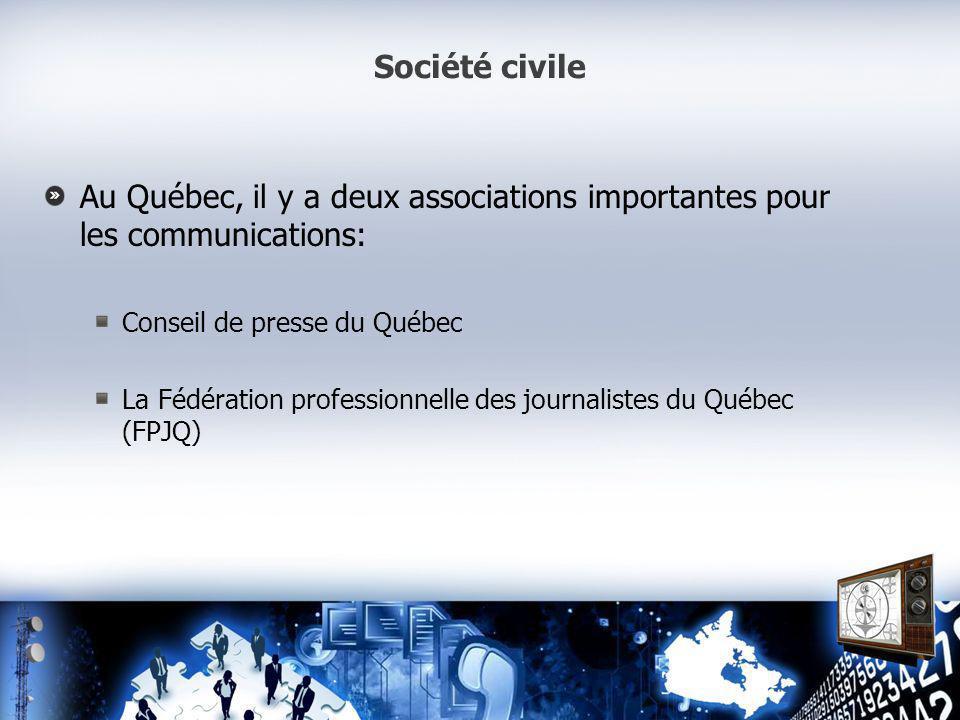 Société civile Au Québec, il y a deux associations importantes pour les communications: Conseil de presse du Québec La Fédération professionnelle des journalistes du Québec (FPJQ)