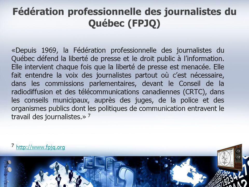 Fédération professionnelle des journalistes du Québec (FPJQ) «Depuis 1969, la Fédération professionnelle des journalistes du Québec défend la liberté de presse et le droit public à linformation.