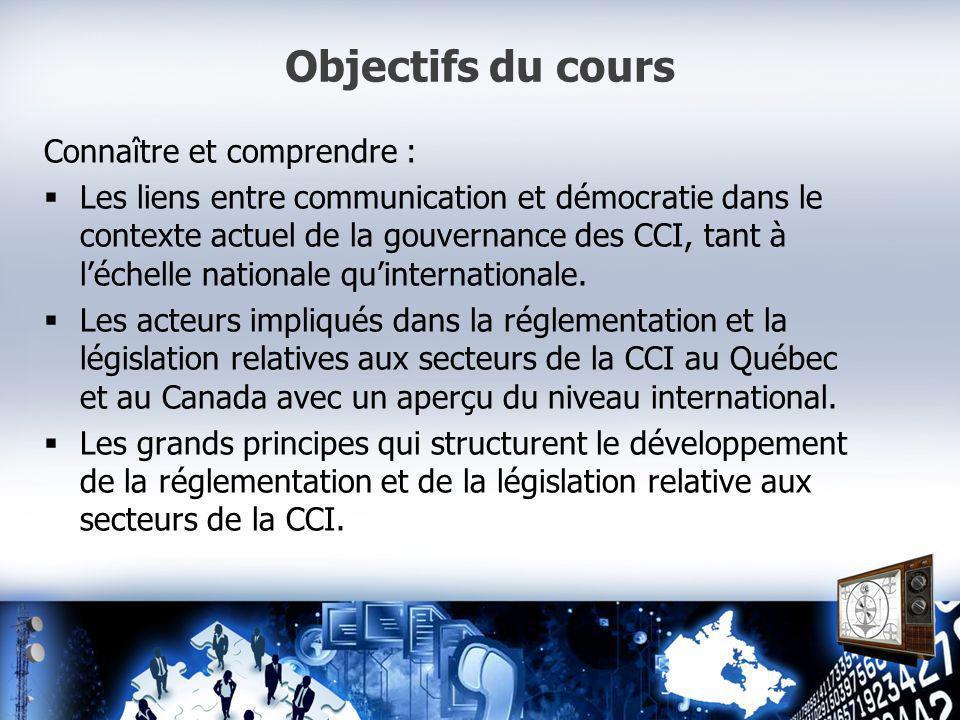 Objectifs du cours Connaître et comprendre : Les liens entre communication et démocratie dans le contexte actuel de la gouvernance des CCI, tant à léchelle nationale quinternationale.