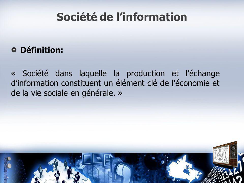 Société de linformation Définition: « Société dans laquelle la production et léchange dinformation constituent un élément clé de léconomie et de la vie sociale en générale.