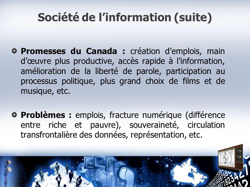 Société de linformation (suite) Promesses du Canada : création demplois, main dœuvre plus productive, accès rapide à linformation, amélioration de la liberté de parole, participation au processus politique, plus grand choix de films et de musique, etc.
