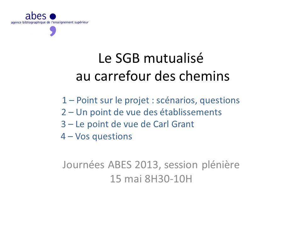 Le SGB mutualisé au carrefour des chemins 1 – Point sur le projet : scénarios, questions 2 – Un point de vue des établissements…….. 3 – Le point de vu