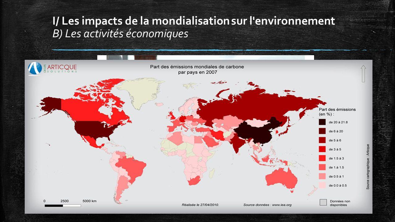 I/ Les impacts de la mondialisation sur l'environnement B) Les activités économiques
