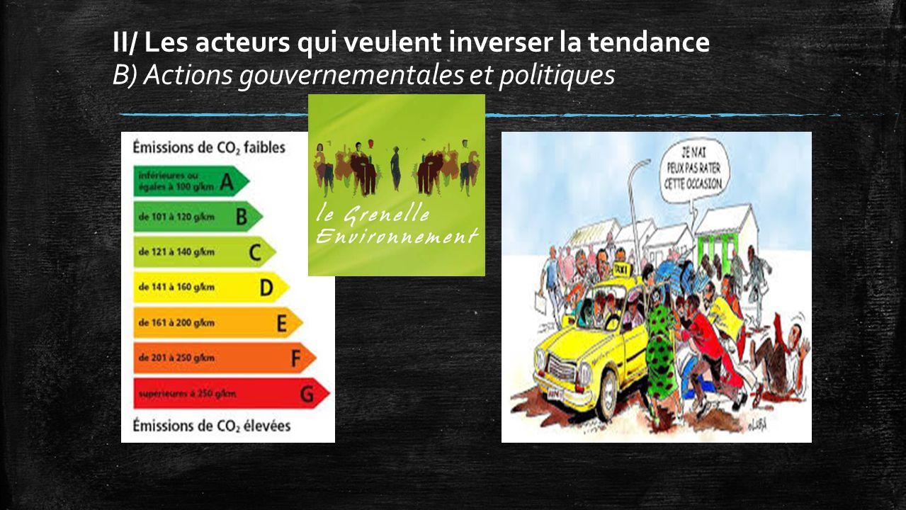 II/ Les acteurs qui veulent inverser la tendance B) Actions gouvernementales et politiques