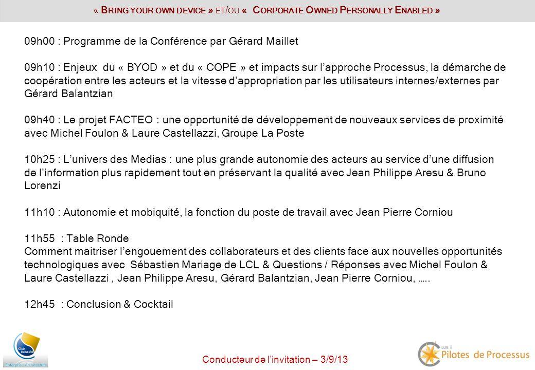 Conducteur de linvitation – 3/9/13 09h00 : Programme de la Conférence par Gérard Maillet 09h10 : Enjeux du « BYOD » et du « COPE » et impacts sur lapp