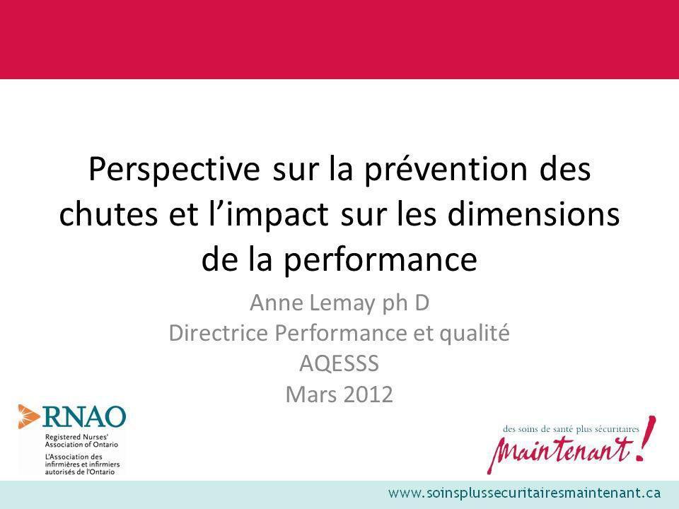 Perspective sur la prévention des chutes et limpact sur les dimensions de la performance Anne Lemay ph D Directrice Performance et qualité AQESSS Mars