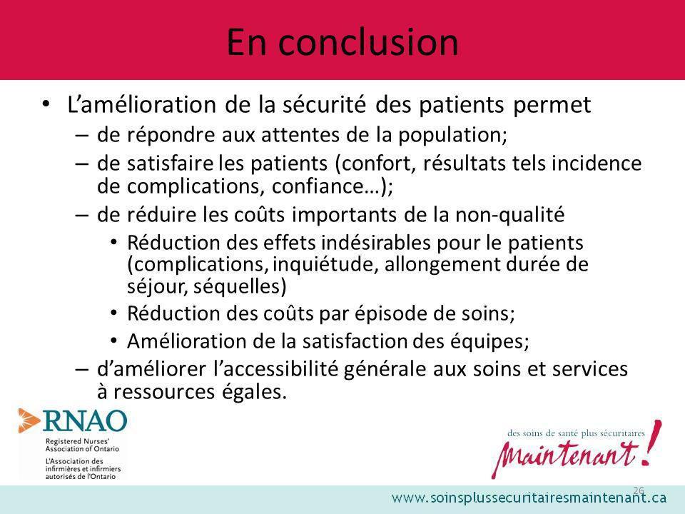 26 En conclusion Lamélioration de la sécurité des patients permet – de répondre aux attentes de la population; – de satisfaire les patients (confort,