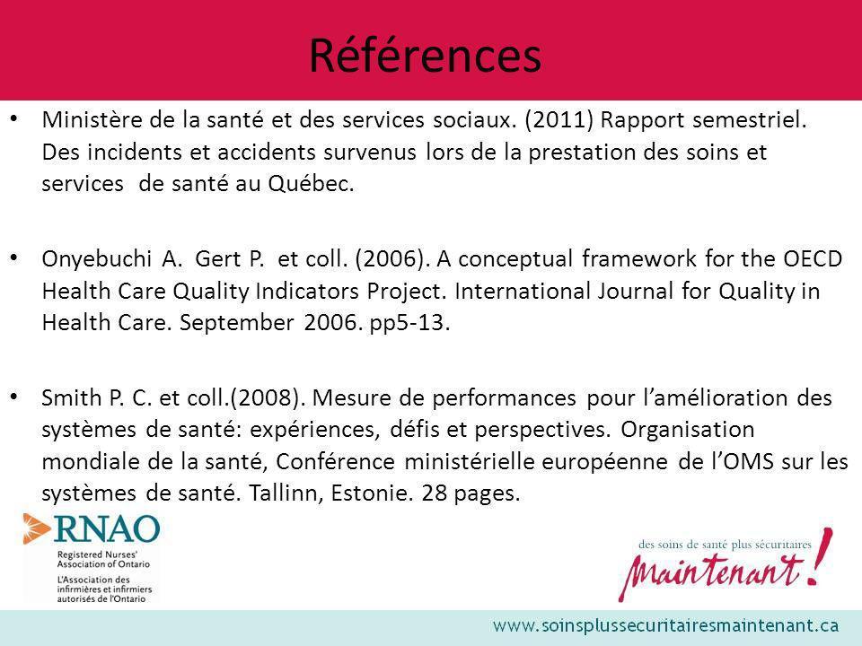 Références Ministère de la santé et des services sociaux. (2011) Rapport semestriel. Des incidents et accidents survenus lors de la prestation des soi