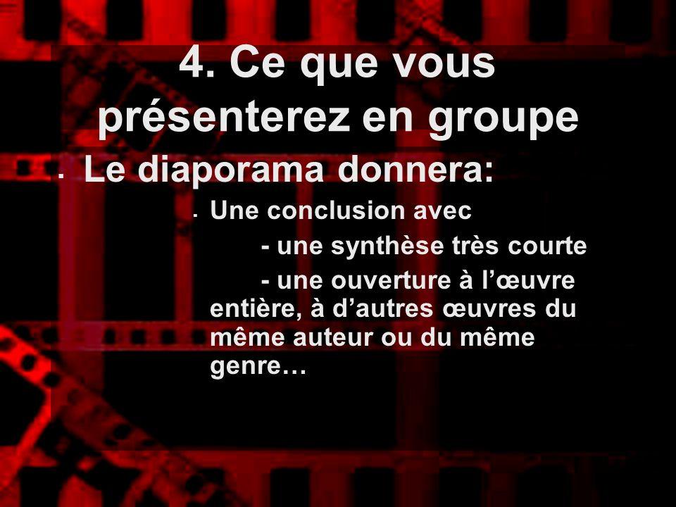 4. Ce que vous présenterez en groupe Le diaporama donnera: Une conclusion avec - une synthèse très courte - une ouverture à lœuvre entière, à dautres