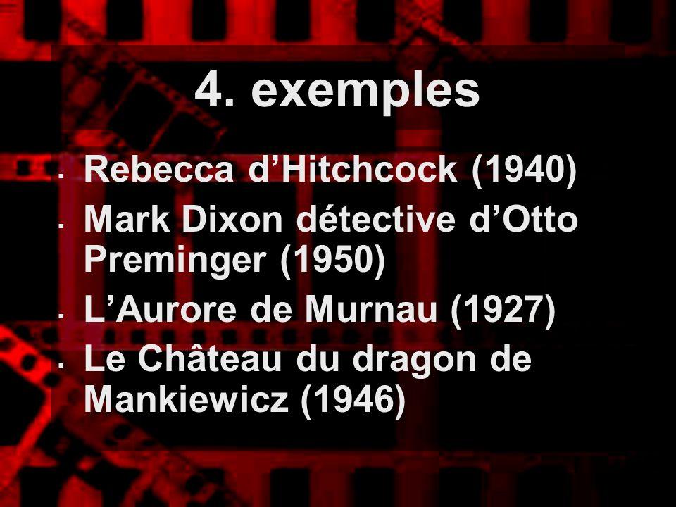 4. exemples Rebecca dHitchcock (1940) Mark Dixon détective dOtto Preminger (1950) LAurore de Murnau (1927) Le Château du dragon de Mankiewicz (1946)
