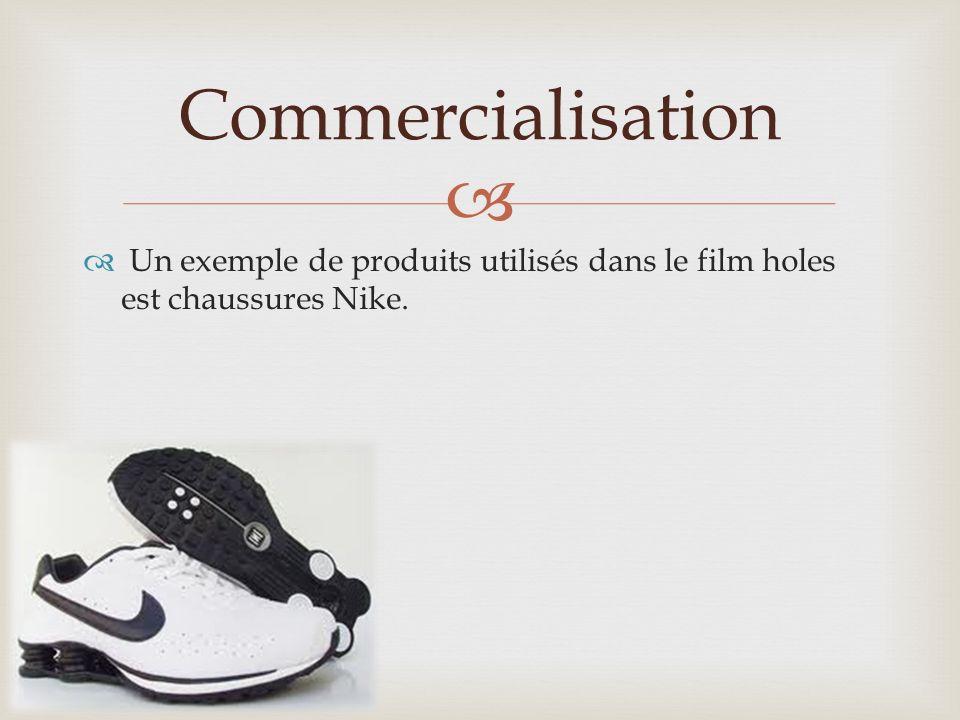 Un exemple de produits utilisés dans le film holes est chaussures Nike. Commercialisation