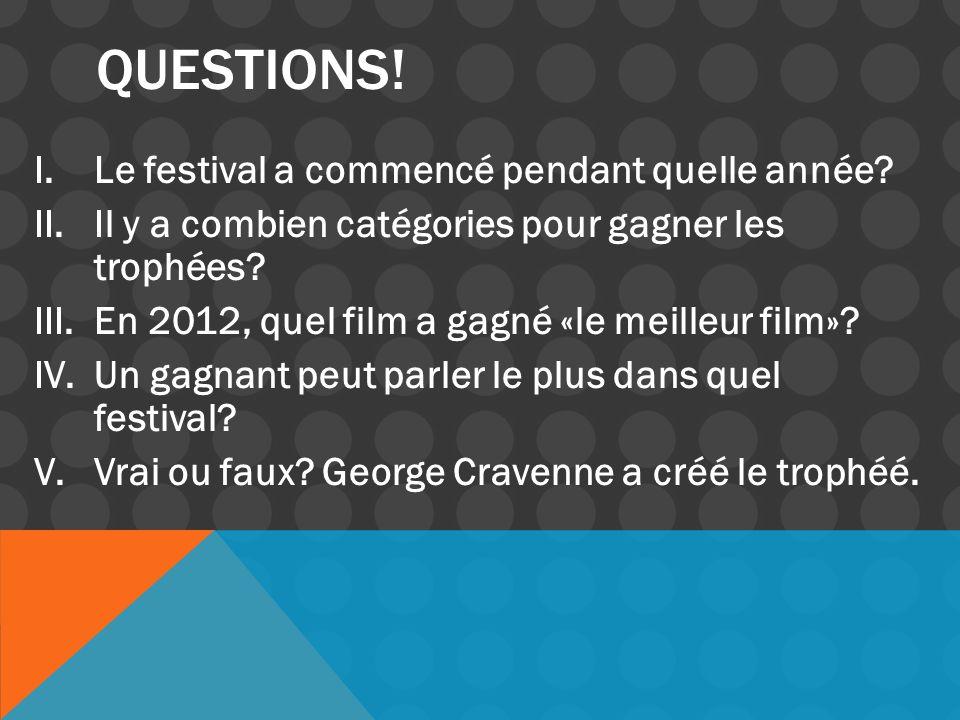 I.Le festival a commencé pendant quelle année? II.Il y a combien catégories pour gagner les trophées? III.En 2012, quel film a gagné «le meilleur film