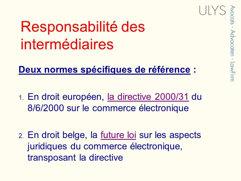 Responsabilité des intermédiaires Deux normes spécifiques de référence : 1. En droit européen, la directive 2000/31 du 8/6/2000 sur le commerce électr