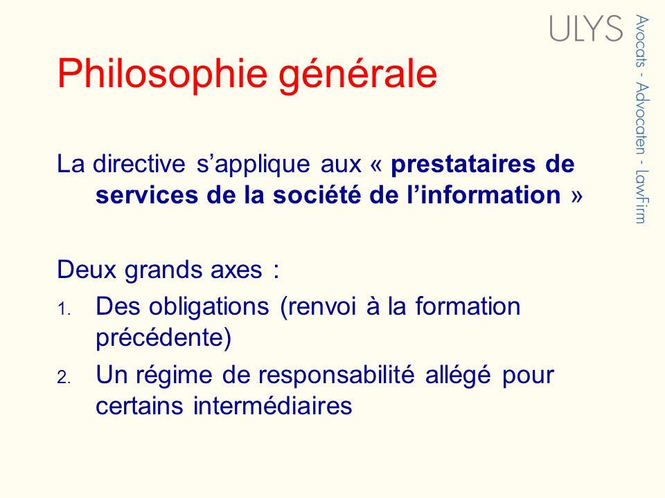 Philosophie générale La directive sapplique aux « prestataires de services de la société de linformation » Deux grands axes : 1. Des obligations (renv
