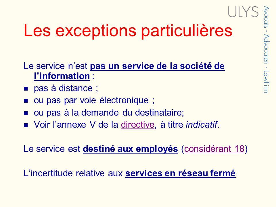 Les exceptions particulières Le service nest pas un service de la société de linformation : pas à distance ; ou pas par voie électronique ; ou pas à l