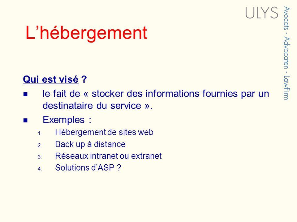 Lhébergement Qui est visé ? le fait de « stocker des informations fournies par un destinataire du service ». Exemples : 1. Hébergement de sites web 2.