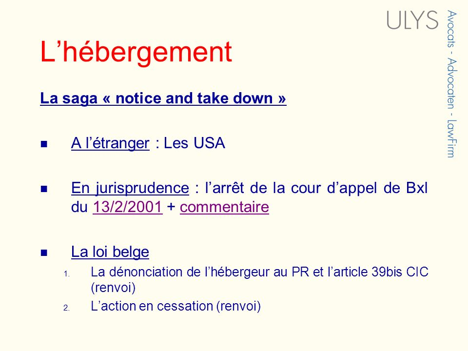 Lhébergement La saga « notice and take down » A létranger : Les USA En jurisprudence : larrêt de la cour dappel de Bxl du 13/2/2001 + commentaire13/2/