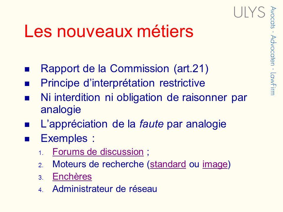 Les nouveaux métiers Rapport de la Commission (art.21) Principe dinterprétation restrictive Ni interdition ni obligation de raisonner par analogie Lappréciation de la faute par analogie Exemples : 1.