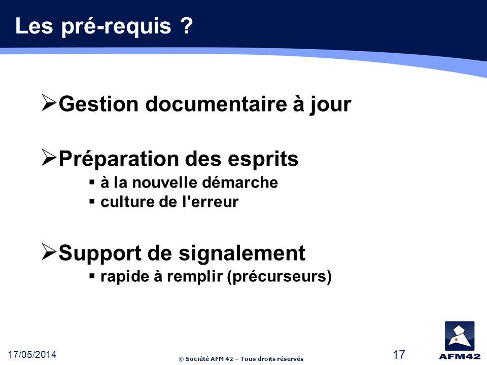 © Société AFM 42 – Tous droits réservés 17/05/2014 17 Les pré-requis .