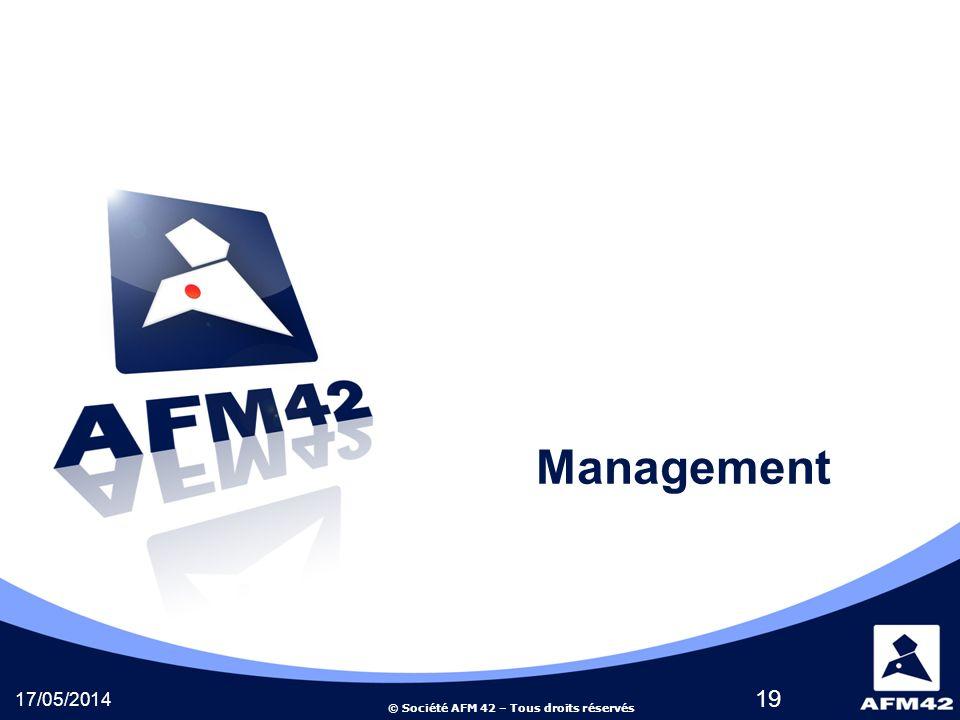 © Société AFM 42 – Tous droits réservés 17/05/2014 19 Management