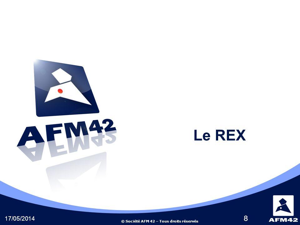 © Société AFM 42 – Tous droits réservés 17/05/2014 8 Le REX