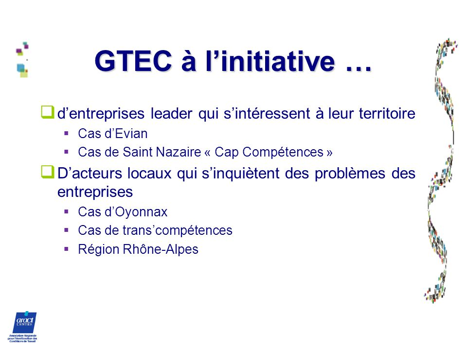 GTEC à linitiative … dentreprises leader qui sintéressent à leur territoire Cas dEvian Cas de Saint Nazaire « Cap Compétences » Dacteurs locaux qui si