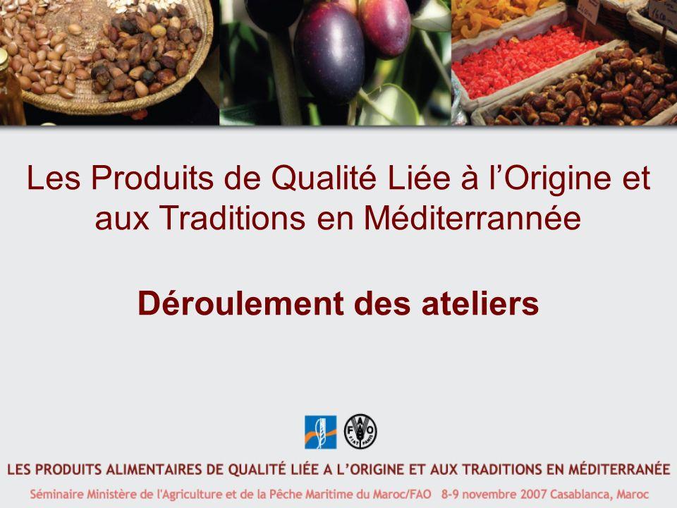 Les Produits de Qualité Liée à lOrigine et aux Traditions en Méditerrannée Déroulement des ateliers