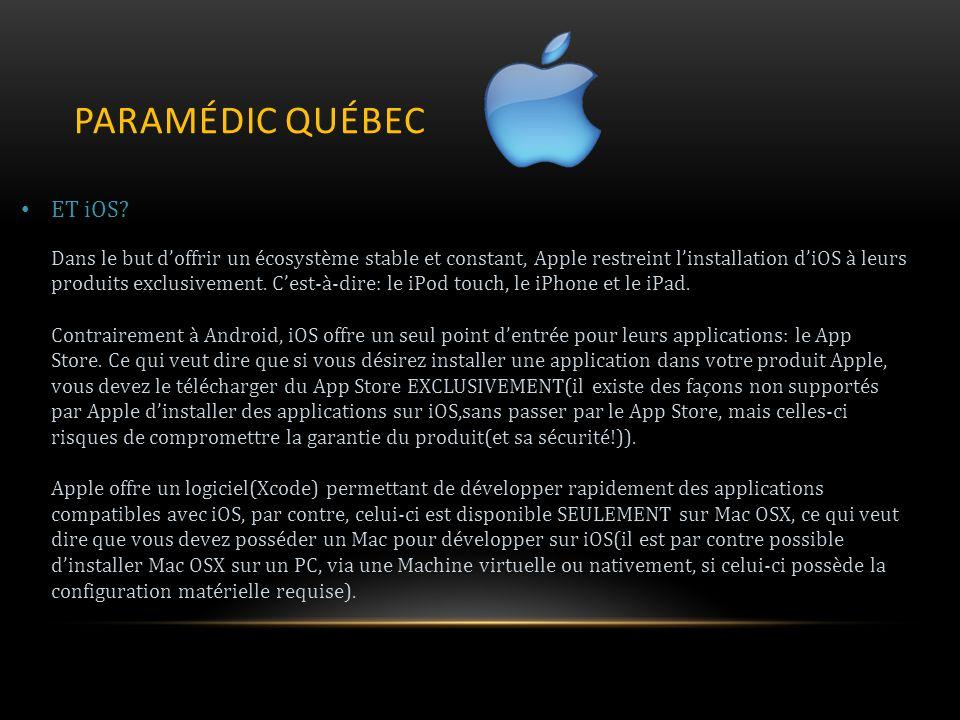 PARAMÉDIC QUÉBEC ET iOS? Dans le but doffrir un écosystème stable et constant, Apple restreint linstallation diOS à leurs produits exclusivement. Cest