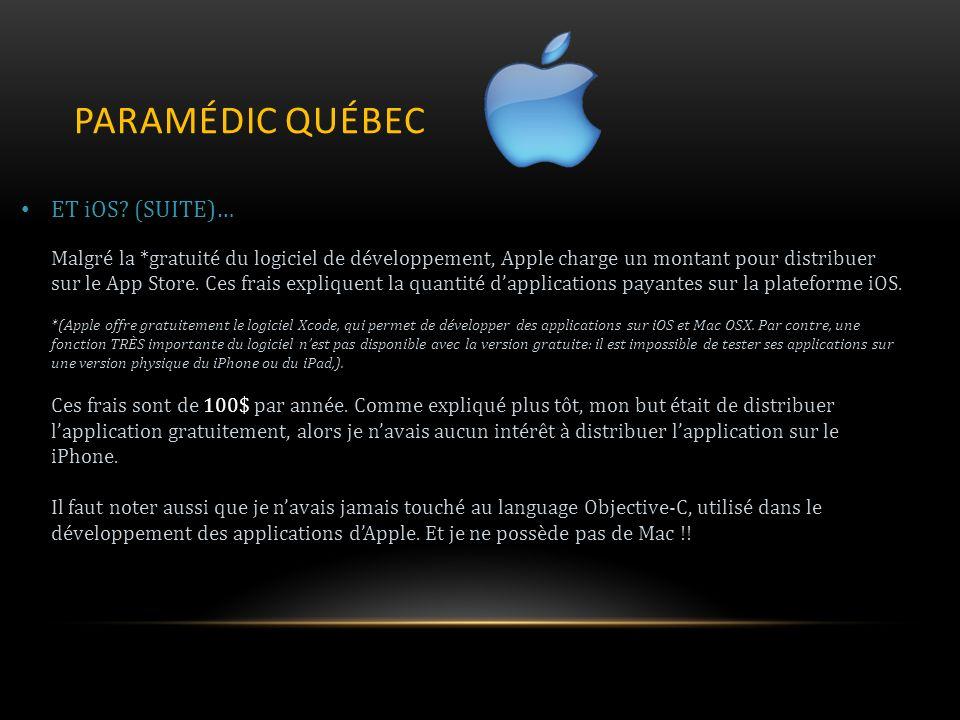 PARAMÉDIC QUÉBEC ET iOS? (SUITE)… Malgré la *gratuité du logiciel de développement, Apple charge un montant pour distribuer sur le App Store. Ces frai