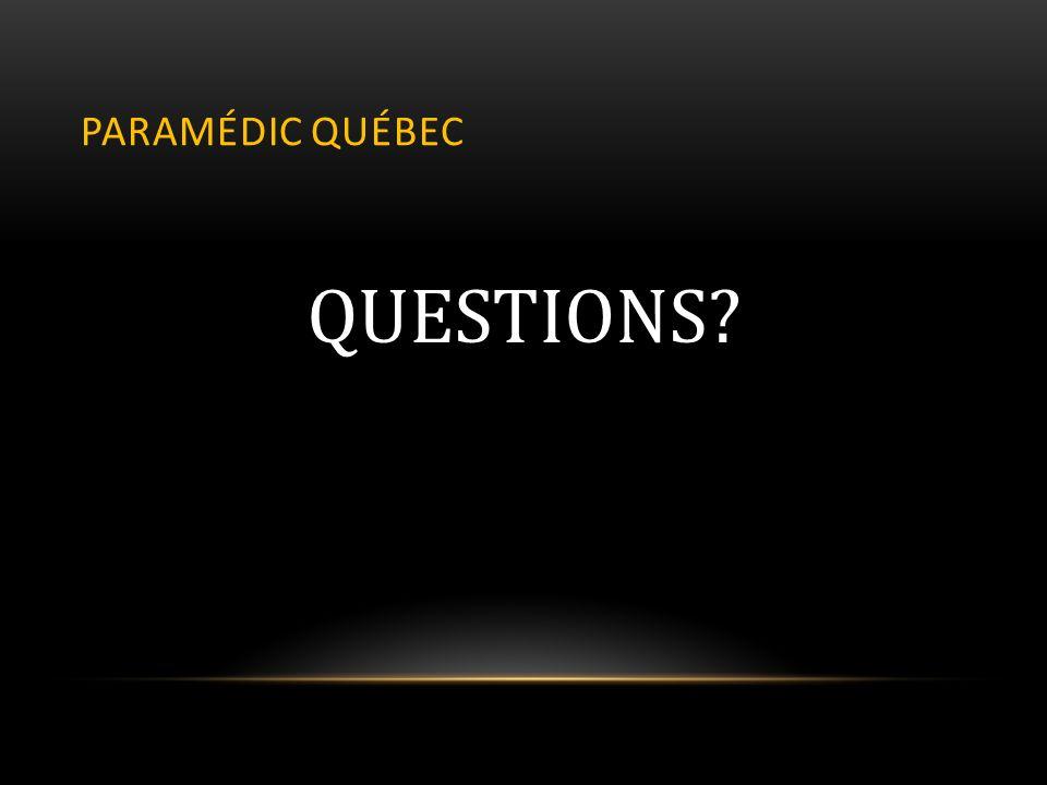 PARAMÉDIC QUÉBEC QUESTIONS?