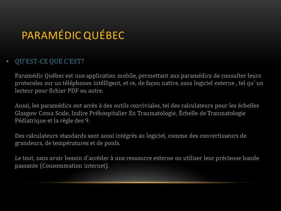 PARAMÉDIC QUÉBEC QUEST-CE QUE CEST? Paramédic Québec est une application mobile, permettant aux paramédics de consulter leurs protocoles sur un téléph