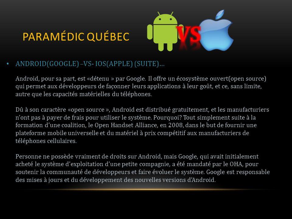PARAMÉDIC QUÉBEC ANDROID(GOOGLE) –VS- IOS(APPLE) (SUITE)… Android, pour sa part, est «détenu » par Google. Il offre un écosystème ouvert(open source)