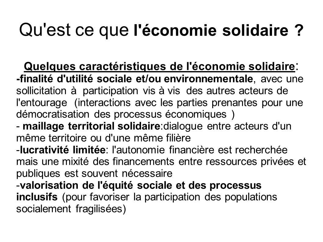Qu'est ce que l'économie solidaire ? Quelques caractéristiques de l'économie solidaire : -finalité d'utilité sociale et/ou environnementale, avec une