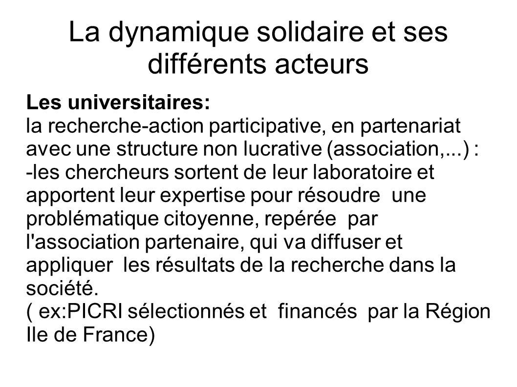 La dynamique solidaire et ses différents acteurs Les universitaires: la recherche-action participative, en partenariat avec une structure non lucrativ