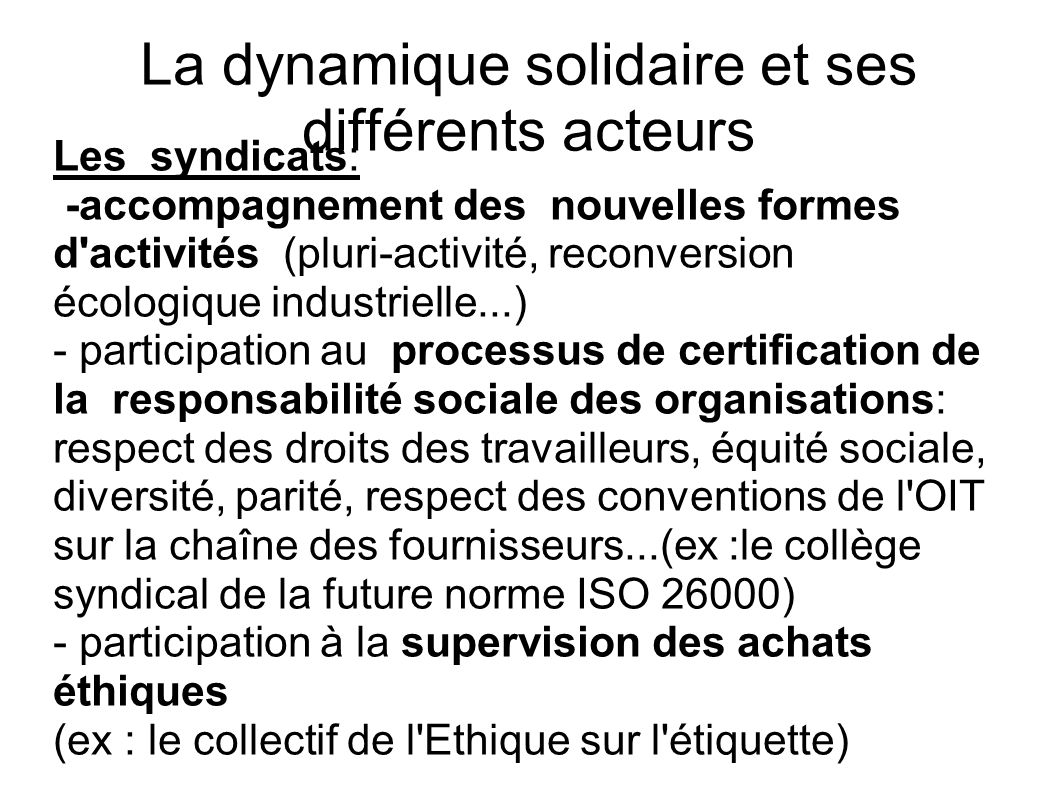 La dynamique solidaire et ses différents acteurs Les syndicats: -accompagnement des nouvelles formes d'activités (pluri-activité, reconversion écologi