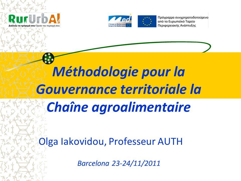 Méthodologie pour la Gouvernance territoriale la Chaîne agroalimentaire Olga Iakovidou, Professeur AUTH Barcelona 23-24/11/2011